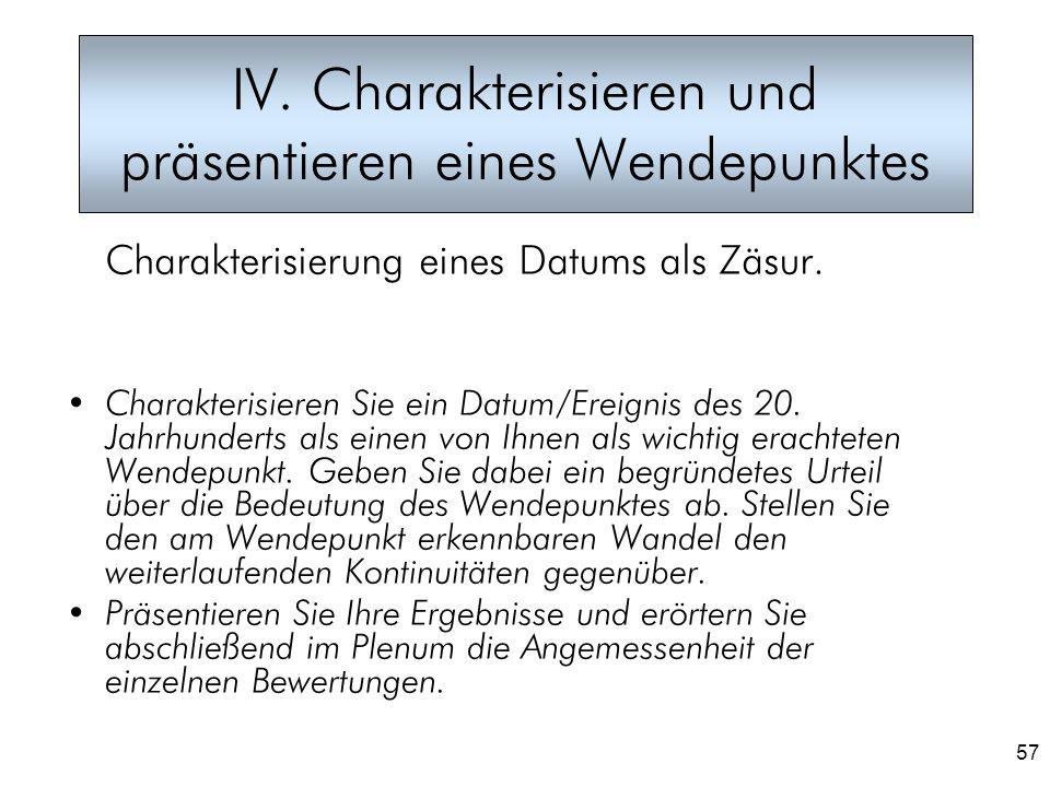 57 IV. Charakterisieren und präsentieren eines Wendepunktes Charakterisierung eines Datums als Zäsur. Charakterisieren Sie ein Datum/Ereignis des 20.