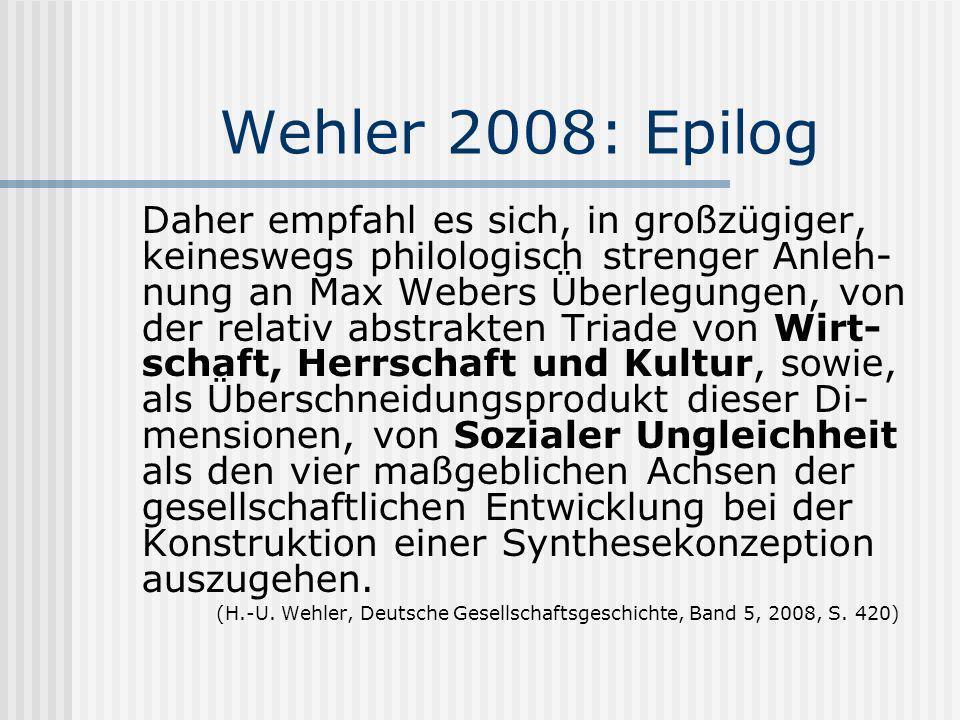 Wehler 2008: Epilog Daher empfahl es sich, in großzügiger, keineswegs philologisch strenger Anleh- nung an Max Webers Überlegungen, von der relativ ab