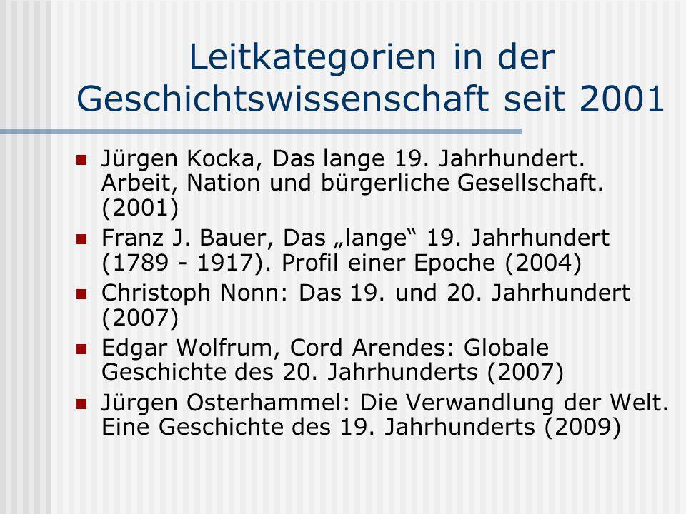 Leitkategorien in der Geschichtswissenschaft seit 2001 Jürgen Kocka, Das lange 19. Jahrhundert. Arbeit, Nation und bürgerliche Gesellschaft. (2001) Fr