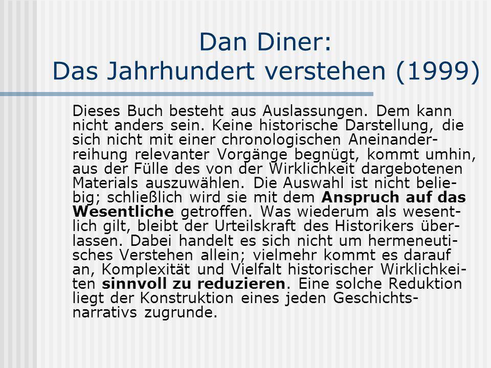 Dan Diner: Das Jahrhundert verstehen (1999) Dieses Buch besteht aus Auslassungen. Dem kann nicht anders sein. Keine historische Darstellung, die sich