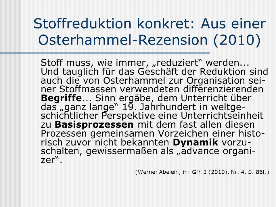 Stoffreduktion konkret: Aus einer Osterhammel-Rezension (2010) Stoff muss, wie immer, reduziert werden... Und tauglich für das Geschäft der Reduktion