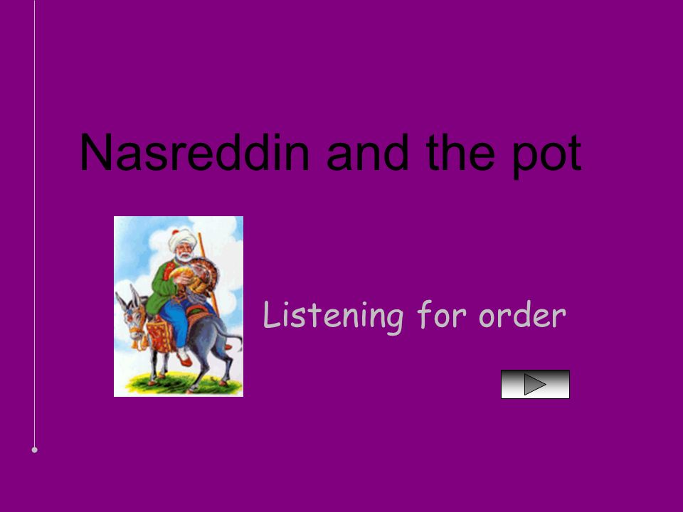 ...Nasreddin Hoca was a philosopher, wise, witty man with a good sense of humor.