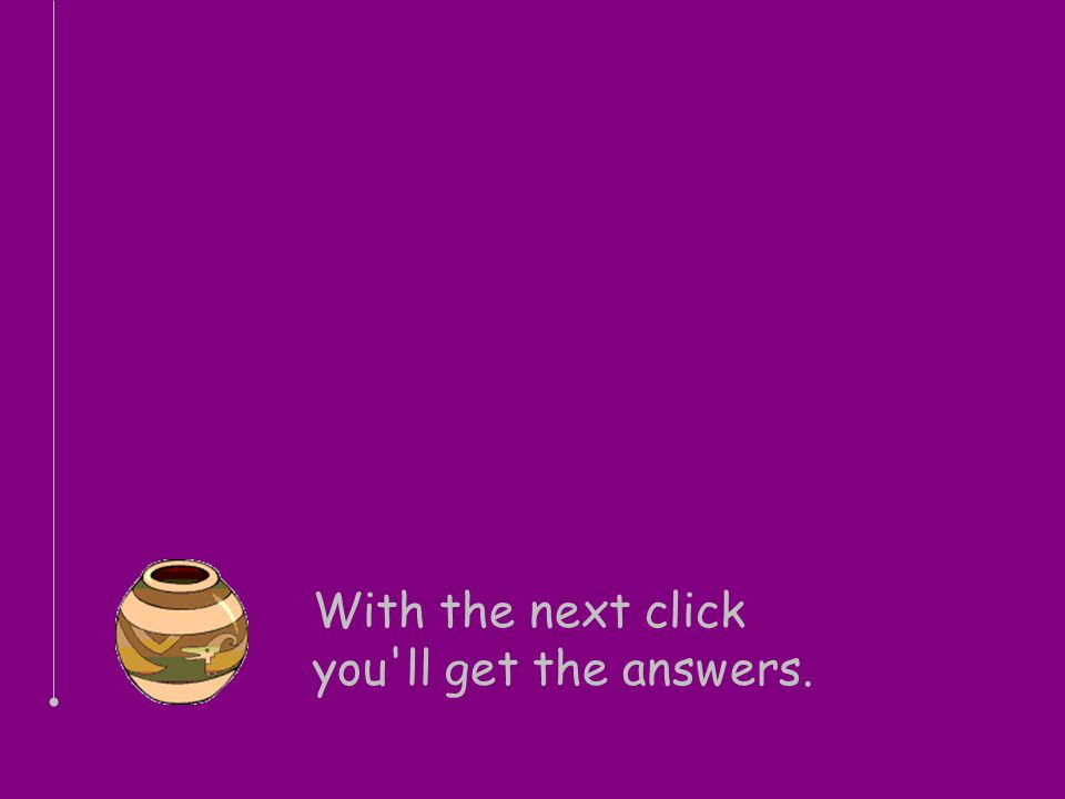 With the next click you ll get the answers.