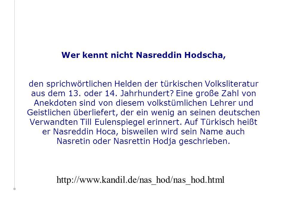 Wer kennt nicht Nasreddin Hodscha, den sprichwörtlichen Helden der türkischen Volksliteratur aus dem 13.