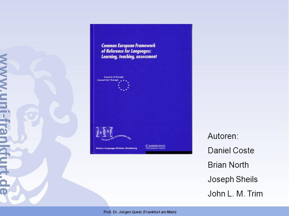 Prof. Dr. Jürgen Quetz (Frankfurt am Main) Autoren: Daniel Coste Brian North Joseph Sheils John L. M. Trim