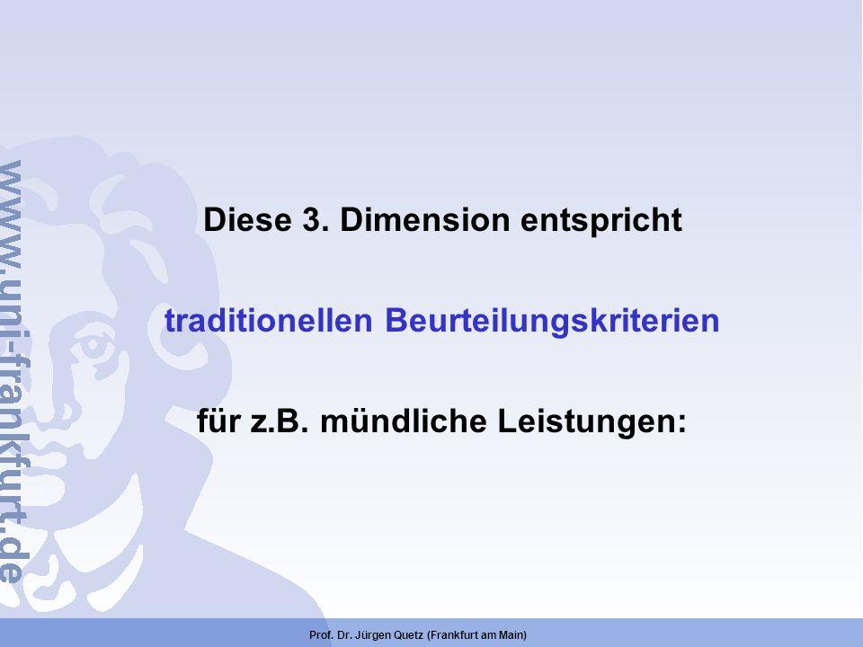 Prof. Dr. Jürgen Quetz (Frankfurt am Main) Diese 3. Dimension entspricht traditionellen Beurteilungskriterien für z.B. mündliche Leistungen: