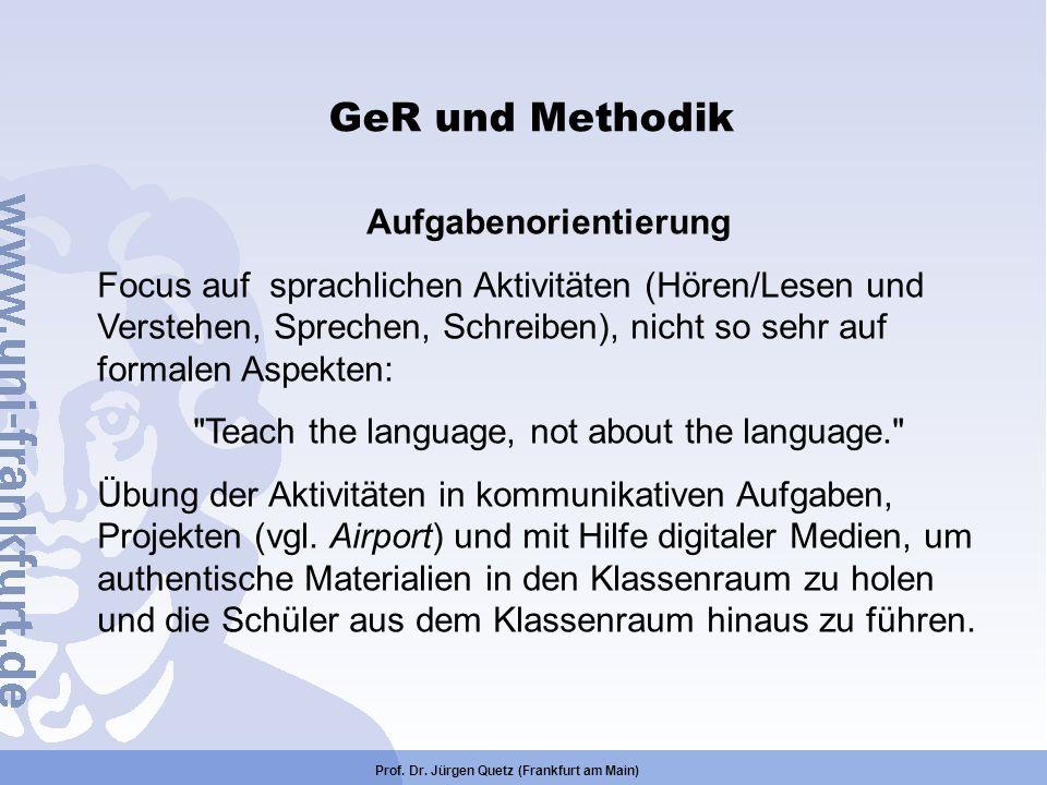 Prof. Dr. Jürgen Quetz (Frankfurt am Main) GeR und Methodik Aufgabenorientierung Focus auf sprachlichen Aktivitäten (Hören/Lesen und Verstehen, Sprech