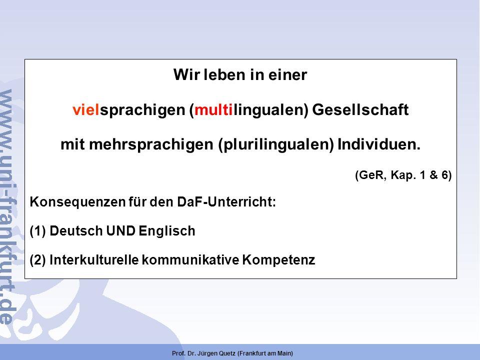 Prof. Dr. Jürgen Quetz (Frankfurt am Main) Wir leben in einer vielsprachigen (multilingualen) Gesellschaft mit mehrsprachigen (plurilingualen) Individ