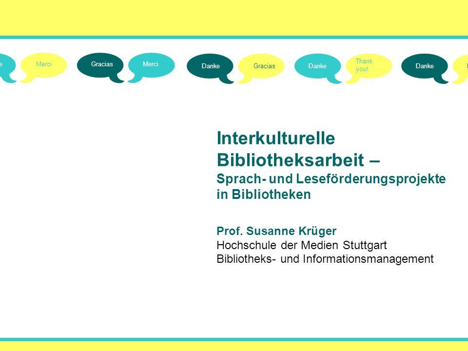 Interkulturelle Bibliotheksarbeit – Sprach- und Leseförderungsprojekte in Bibliotheken Prof. Susanne Krüger Hochschule der Medien Stuttgart Bibliothek
