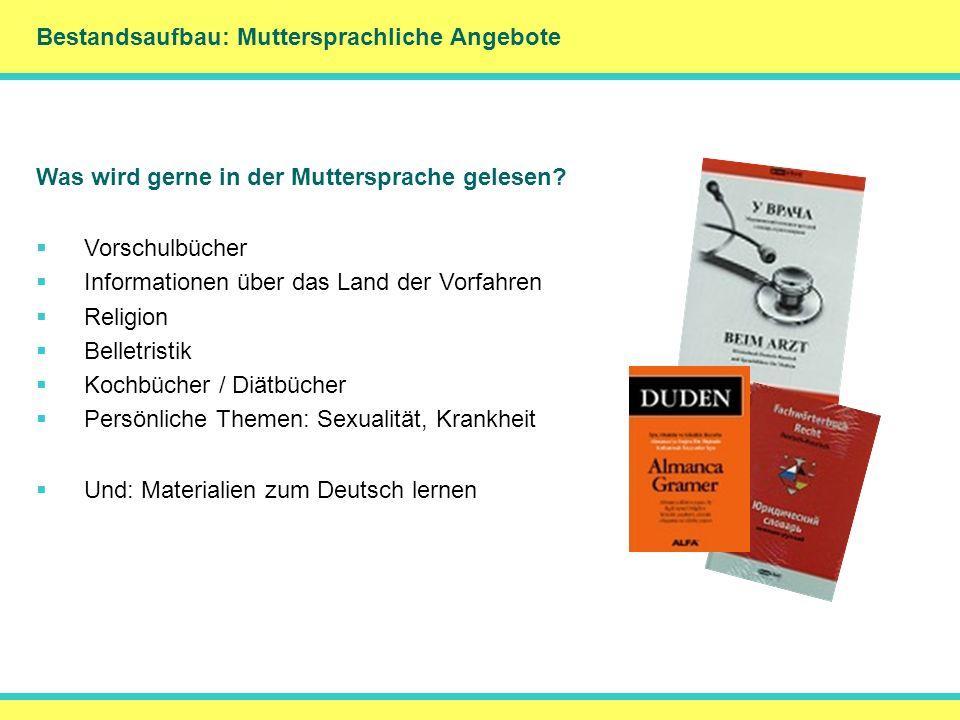Bestandsaufbau: Muttersprachliche Angebote DankeMerci Was wird gerne in der Muttersprache gelesen? Vorschulbücher Informationen über das Land der Vorf