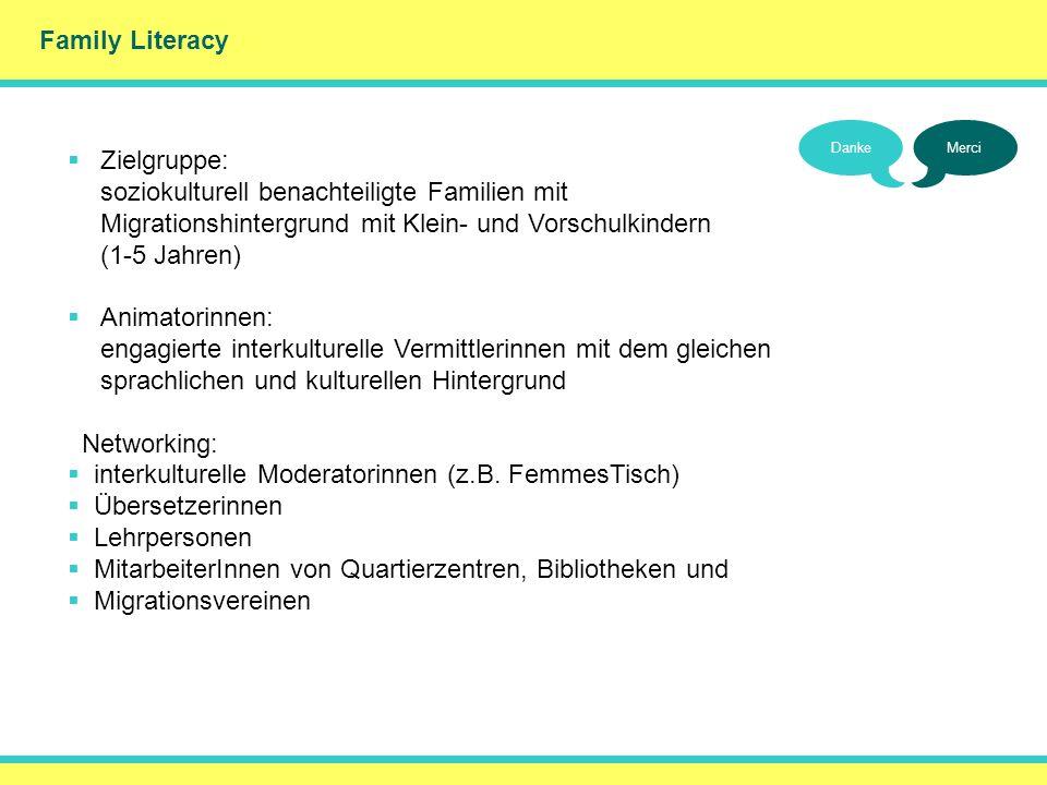 Family Literacy DankeMerci Zielgruppe: soziokulturell benachteiligte Familien mit Migrationshintergrund mit Klein- und Vorschulkindern (1-5 Jahren) An