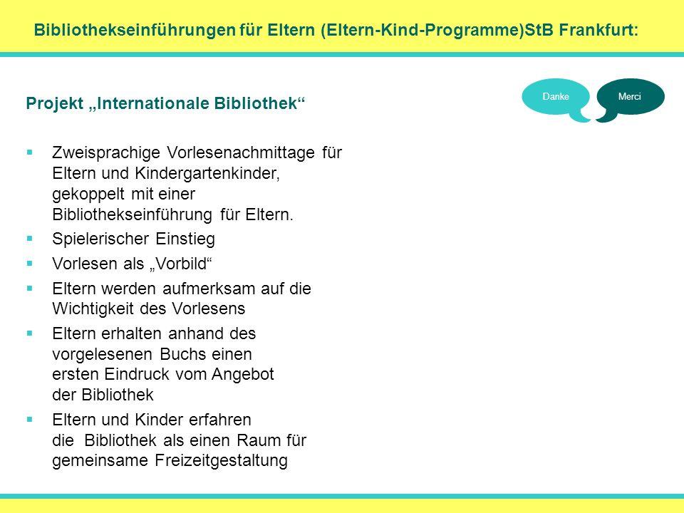 Bibliothekseinführungen für Eltern (Eltern-Kind-Programme)StB Frankfurt: DankeMerci Projekt Internationale Bibliothek Zweisprachige Vorlesenachmittage