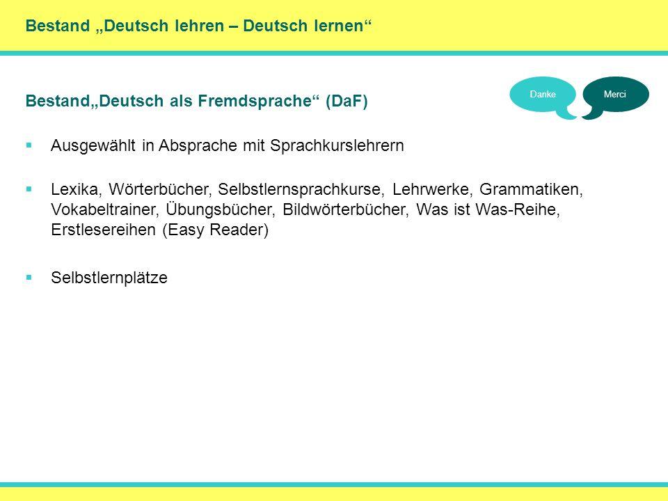 Bestand Deutsch lehren – Deutsch lernen DankeMerci BestandDeutsch als Fremdsprache (DaF) Ausgewählt in Absprache mit Sprachkurslehrern Lexika, Wörterb