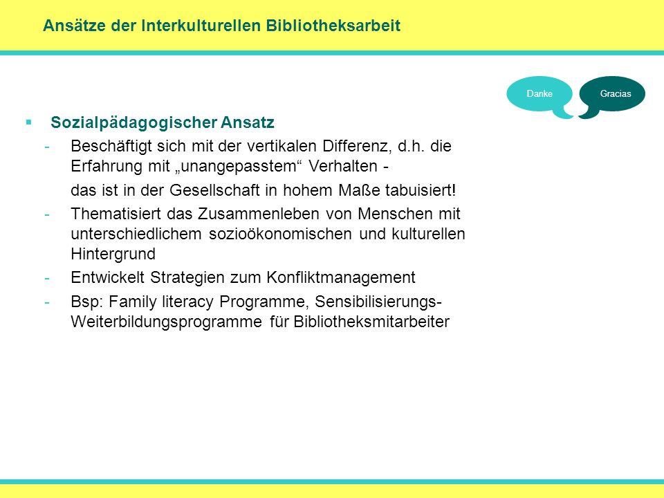 Ansätze der Interkulturellen Bibliotheksarbeit Sozialpädagogischer Ansatz -Beschäftigt sich mit der vertikalen Differenz, d.h. die Erfahrung mit unang
