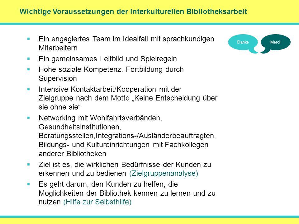 Wichtige Voraussetzungen der Interkulturellen Bibliotheksarbeit DankeMerci Ein engagiertes Team im Idealfall mit sprachkundigen Mitarbeitern Ein gemei