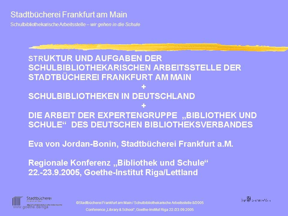 ©Stadtbücherei Frankfurt am Main / Schulbibliothekarische Arbeitsstelle 8/2005 Conference Library & School, Goethe-Institut Riga 22./23.09.2005 www.goethe.de/riga 2 ca 165 Schulen 90.000 Schüler / innen ca.
