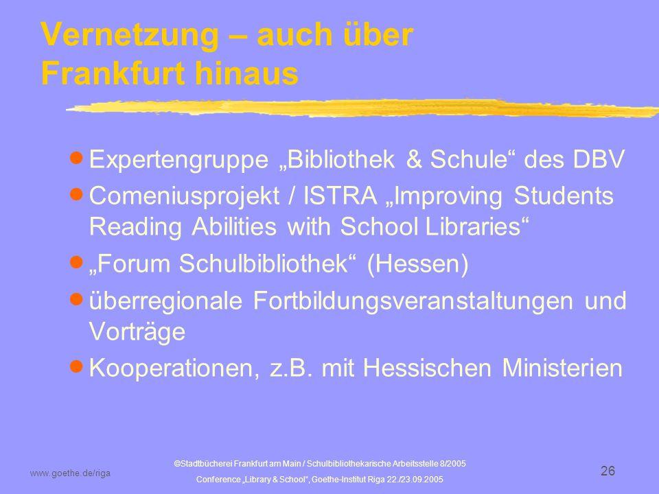 ©Stadtbücherei Frankfurt am Main / Schulbibliothekarische Arbeitsstelle 8/2005 Conference Library & School, Goethe-Institut Riga 22./23.09.2005 www.goethe.de/riga 27 Wie sieht es nun in Deutschland aus?