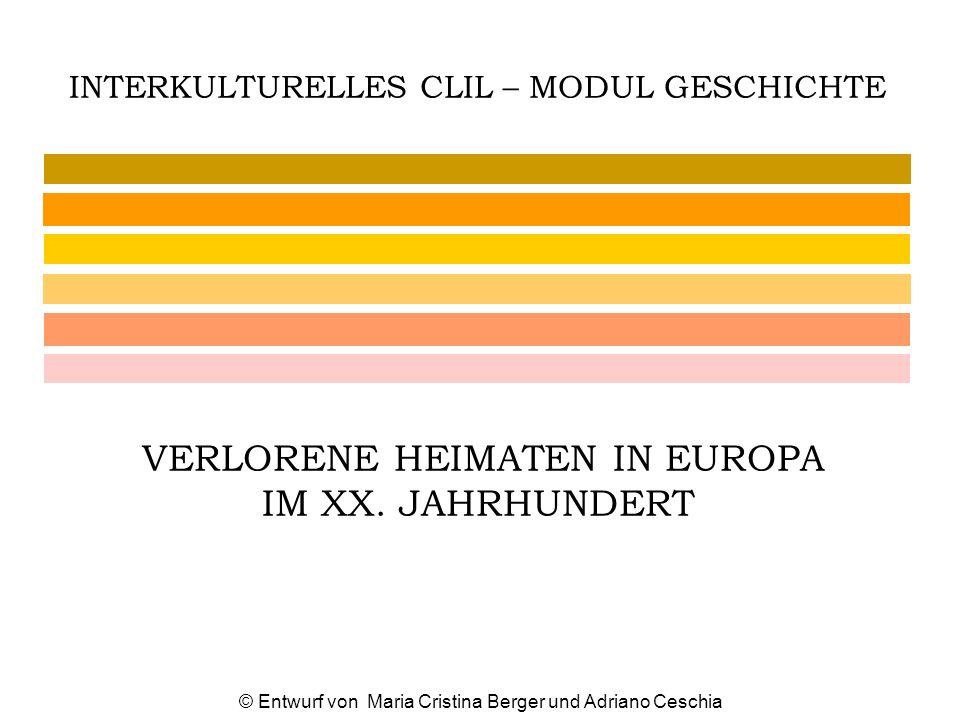 INTERKULTURELLES CLIL – MODUL GESCHICHTE VERLORENE HEIMATEN IN EUROPA IM XX. JAHRHUNDERT © Entwurf von Maria Cristina Berger und Adriano Ceschia