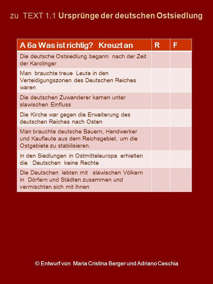 zu TEXT 1.1 Ursprünge der deutschen Ostsiedlung.... A 6a Was ist richtig? Kreuzt an RF Die deutsche Ostsiedlung begann nach der Zeit der Karolinger Ma