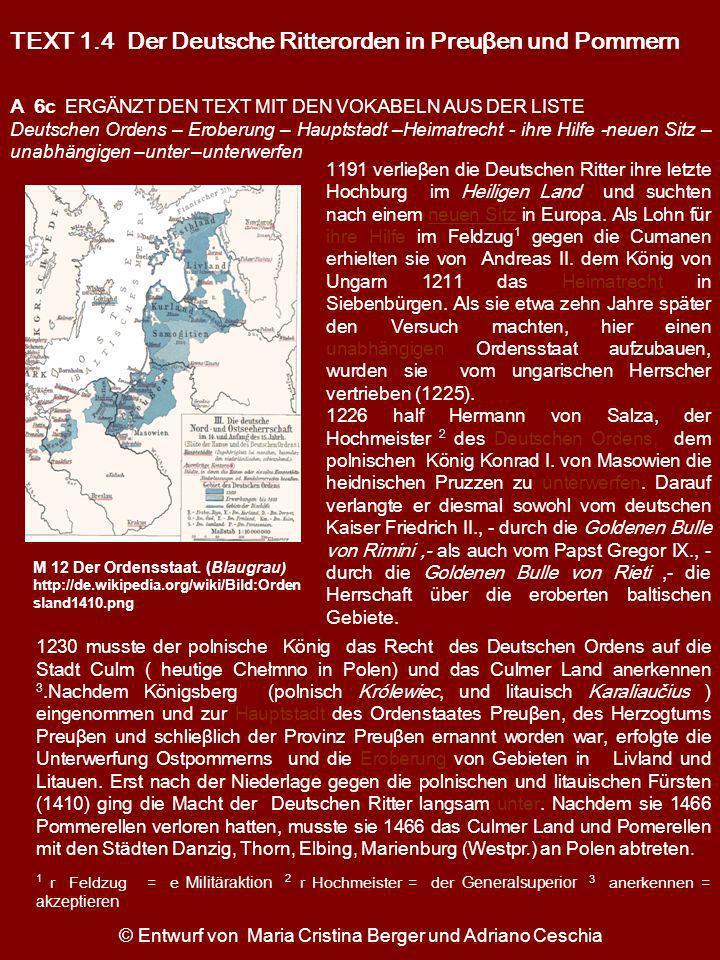 TEXT 1.4 Der Deutsche Ritterorden in Preuβen und Pommern 1191 verlieβen die Deutschen Ritter ihre letzte Hochburg im Heiligen Land und suchten nach ei