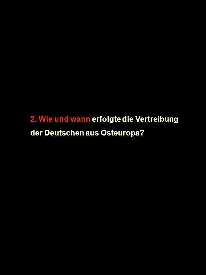 © Entwurf von Maria Cristina Berger und Adriano Ceschia 2. Wie und wann erfolgte die Vertreibung der Deutschen aus Osteuropa?