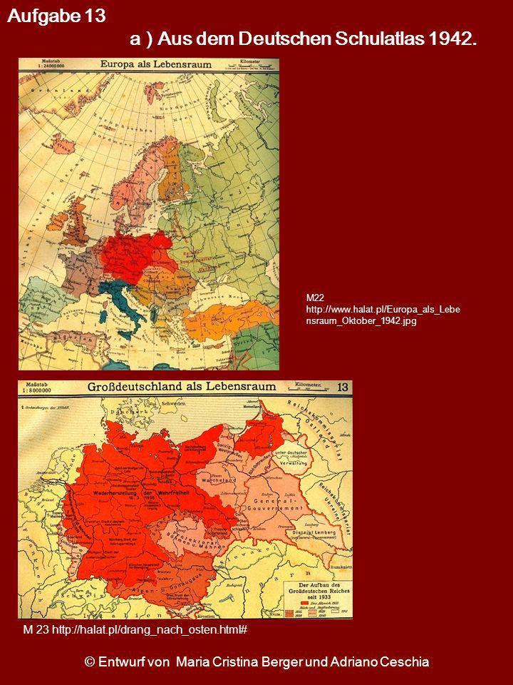 M22 http://www.halat.pl/Europa_als_Lebe nsraum_Oktober_1942.jpg M 23 http://halat.pl/drang_nach_osten.html# © Entwurf von Maria Cristina Berger und Ad