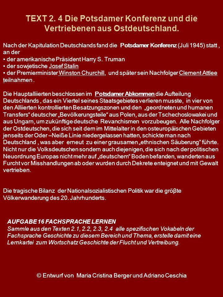 TEXT 2. 4 Die Potsdamer Konferenz und die Vertriebenen aus Ostdeutschland. Nach der Kapitulation Deutschlands fand die Potsdamer Konferenz (Juli 1945)