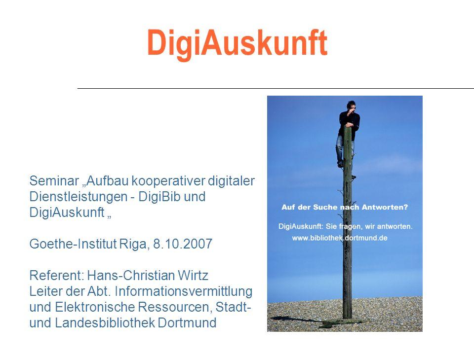 DigiAuskunft Seminar Aufbau kooperativer digitaler Dienstleistungen - DigiBib und DigiAuskunft Goethe-Institut Riga, 8.10.2007 Referent: Hans-Christian Wirtz Leiter der Abt.