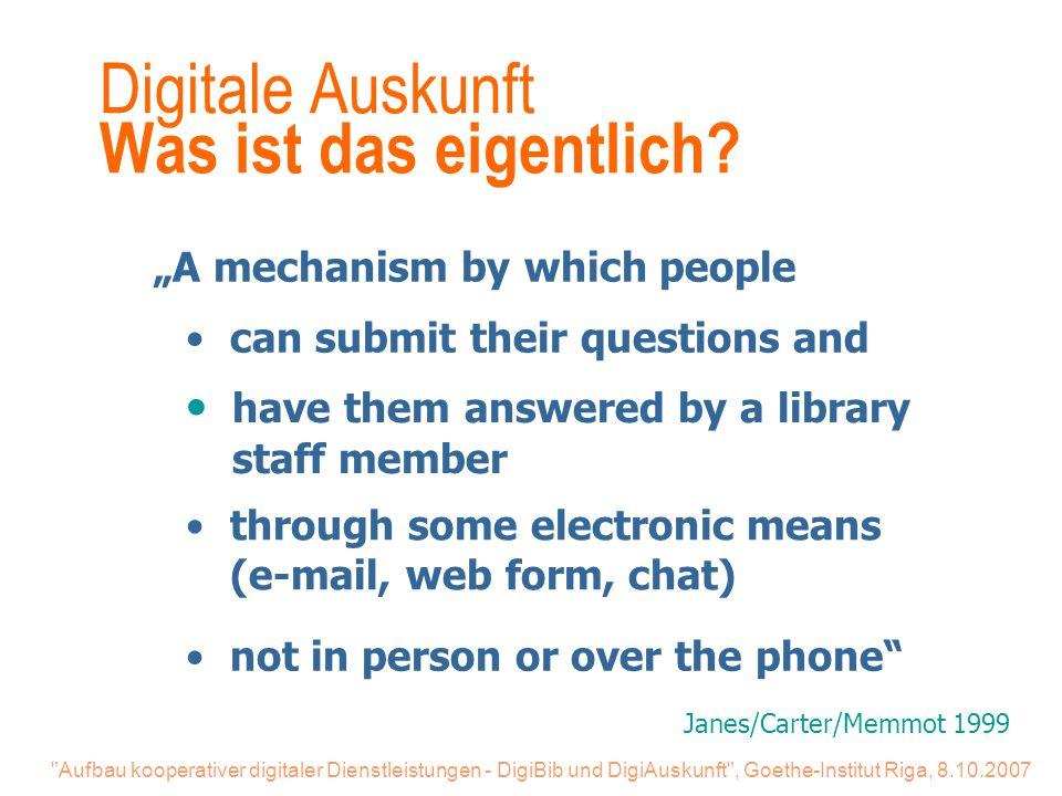 Aufbau kooperativer digitaler Dienstleistungen - DigiBib und DigiAuskunft , Goethe-Institut Riga, 8.10.2007 Digitale Auskunft Was ist das eigentlich.