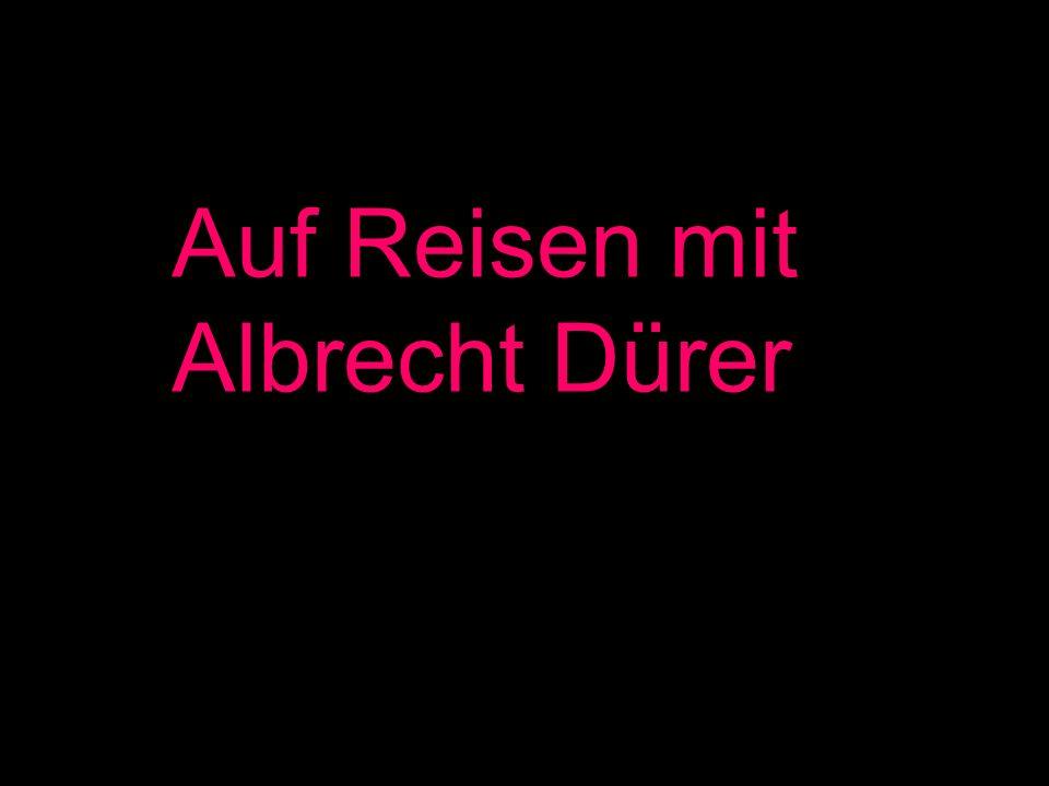 Unsere Reise mit Dürer und Sternbald nach Italien Wir begeben uns mit Albrecht Dürer Franz Sternbald auf Reisen.