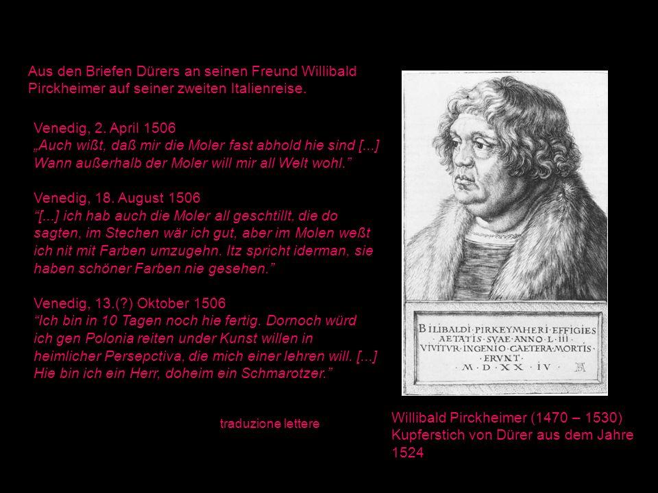 Willibald Pirckheimer (1470 – 1530) Kupferstich von Dürer aus dem Jahre 1524 Aus den Briefen Dürers an seinen Freund Willibald Pirckheimer auf seiner