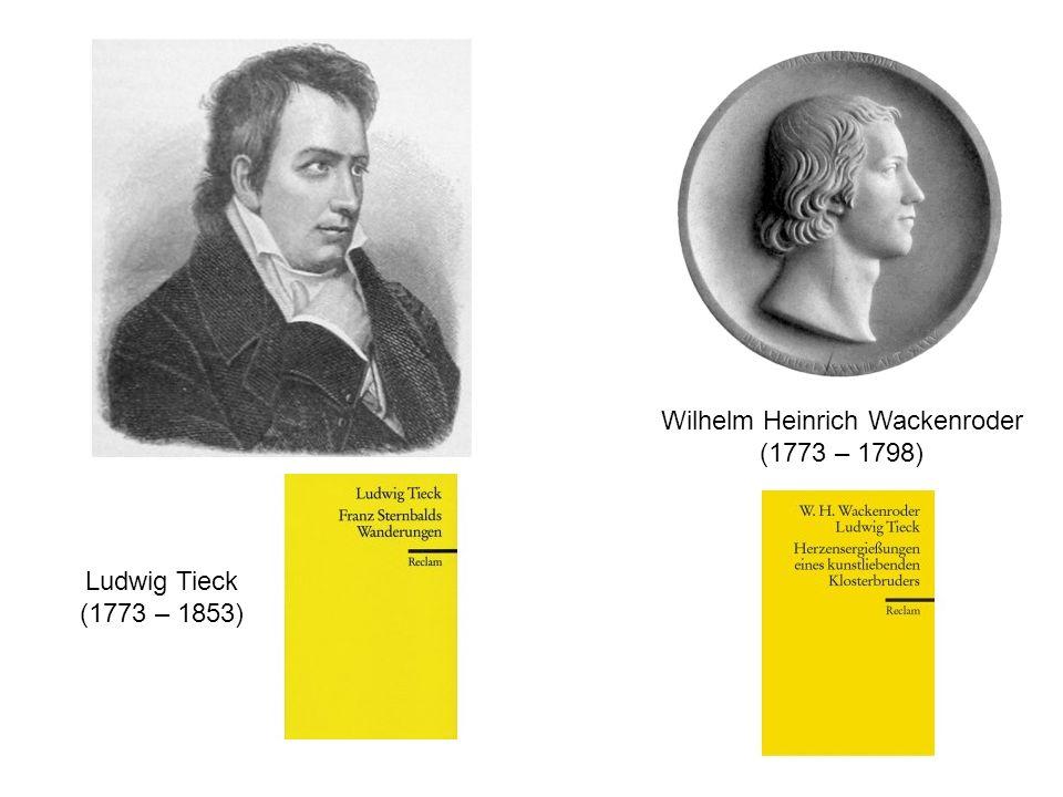 Ludwig Tieck (1773 – 1853) Wilhelm Heinrich Wackenroder (1773 – 1798)