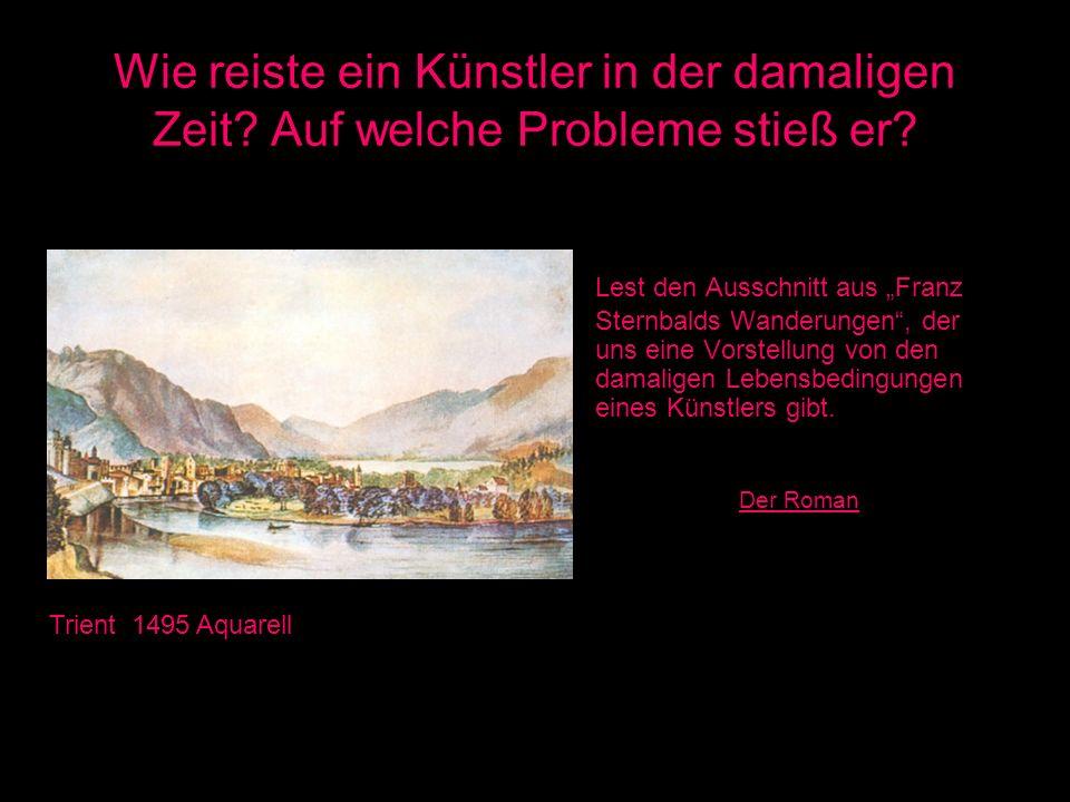 Wie reiste ein Künstler in der damaligen Zeit? Auf welche Probleme stieß er? Lest den Ausschnitt aus Franz Sternbalds Wanderungen, der uns eine Vorste