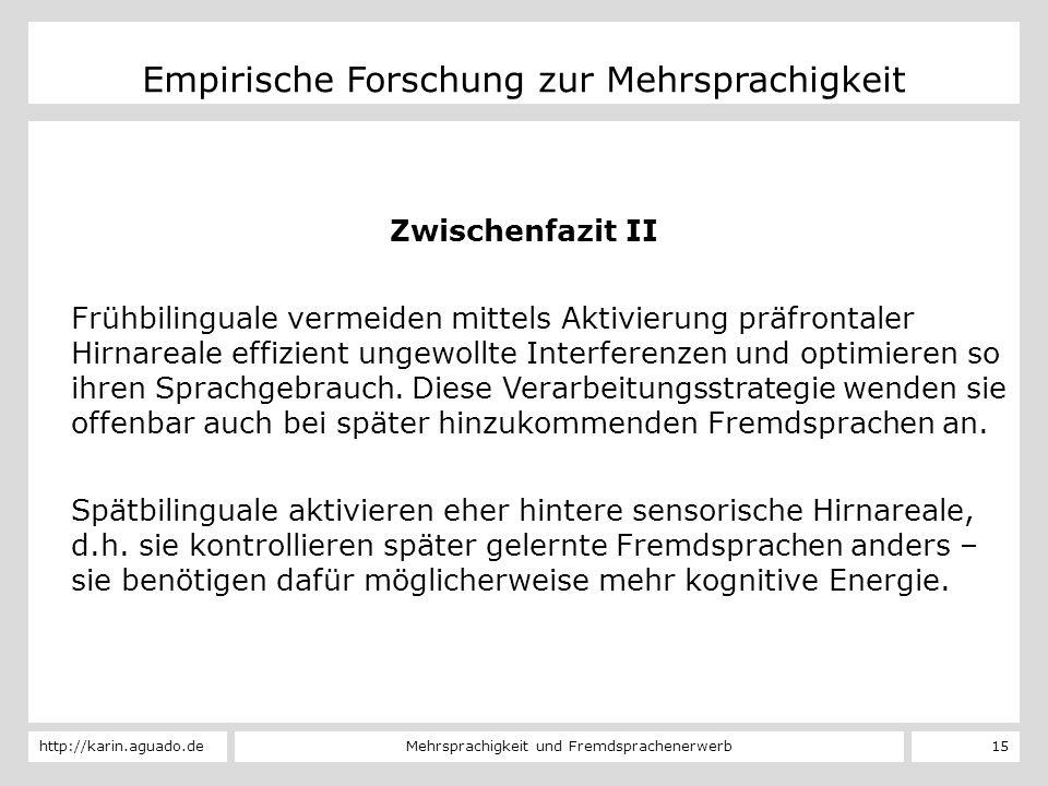 Mehrsprachigkeit und Fremdsprachenerwerbhttp://karin.aguado.de 15 Empirische Forschung zur Mehrsprachigkeit Zwischenfazit II Frühbilinguale vermeiden