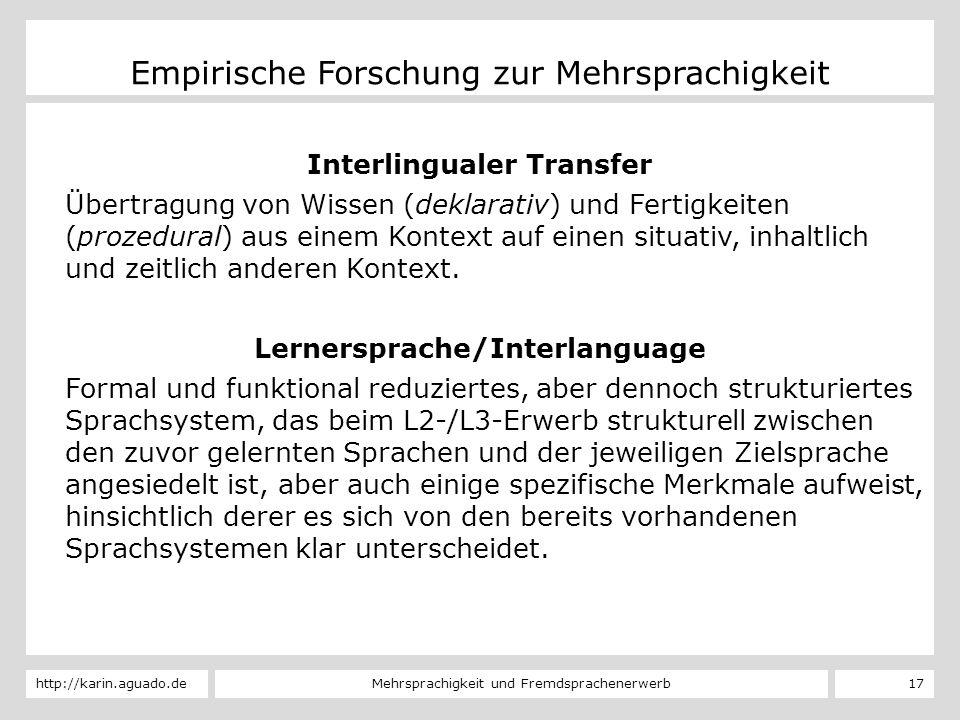 Mehrsprachigkeit und Fremdsprachenerwerbhttp://karin.aguado.de 17 Empirische Forschung zur Mehrsprachigkeit Interlingualer Transfer Übertragung von Wi