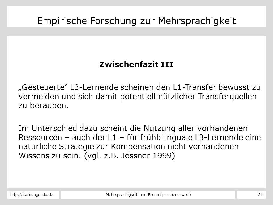 Mehrsprachigkeit und Fremdsprachenerwerbhttp://karin.aguado.de 21 Empirische Forschung zur Mehrsprachigkeit Zwischenfazit III Gesteuerte L3-Lernende s