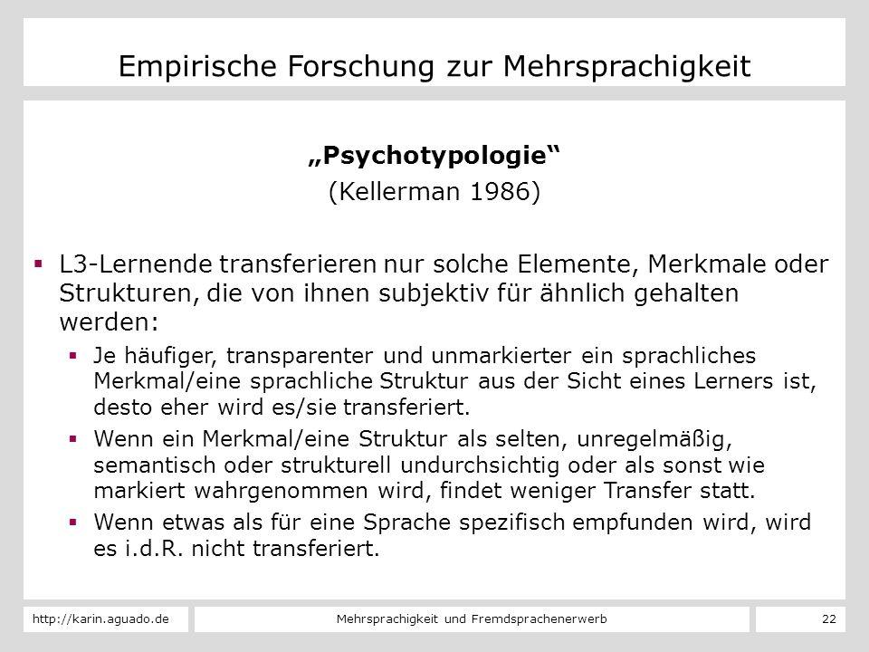 Mehrsprachigkeit und Fremdsprachenerwerbhttp://karin.aguado.de 22 Empirische Forschung zur Mehrsprachigkeit Psychotypologie (Kellerman 1986) L3-Lernen