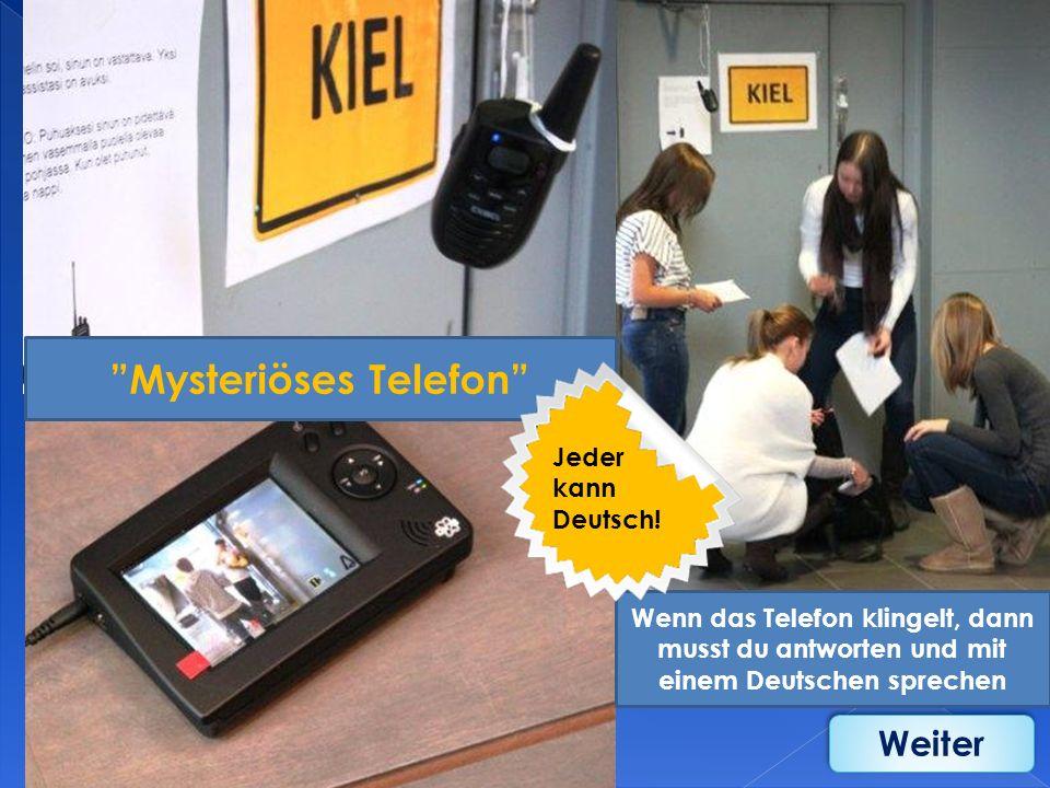 Mysteriöses Telefon Wenn das Telefon klingelt, dann musst du antworten und mit einem Deutschen sprechen Jeder kann Deutsch! Weiter