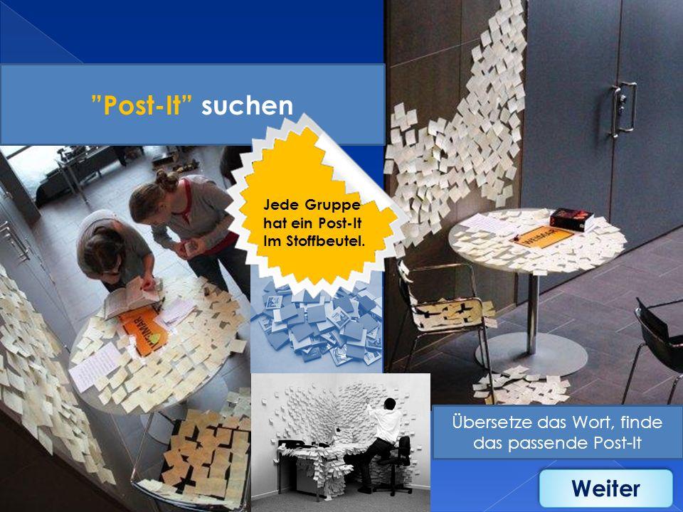 Übersetze das Wort, finde das passende Post-It Post-It suchen Jede Gruppe hat ein Post-It Im Stoffbeutel. Weiter