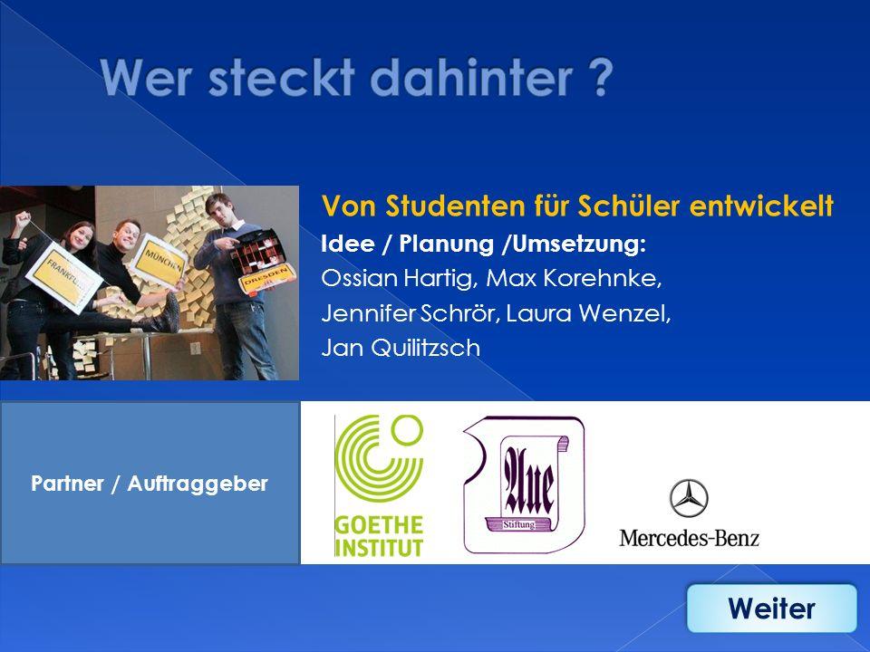 Von Studenten für Schüler entwickelt Idee / Planung /Umsetzung: Ossian Hartig, Max Korehnke, Jennifer Schrör, Laura Wenzel, Jan Quilitzsch Partner / A