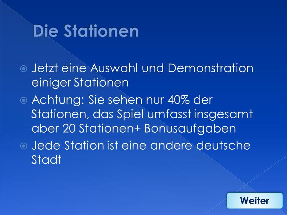 Jetzt eine Auswahl und Demonstration einiger Stationen Achtung: Sie sehen nur 40% der Stationen, das Spiel umfasst insgesamt aber 20 Stationen+ Bonusa