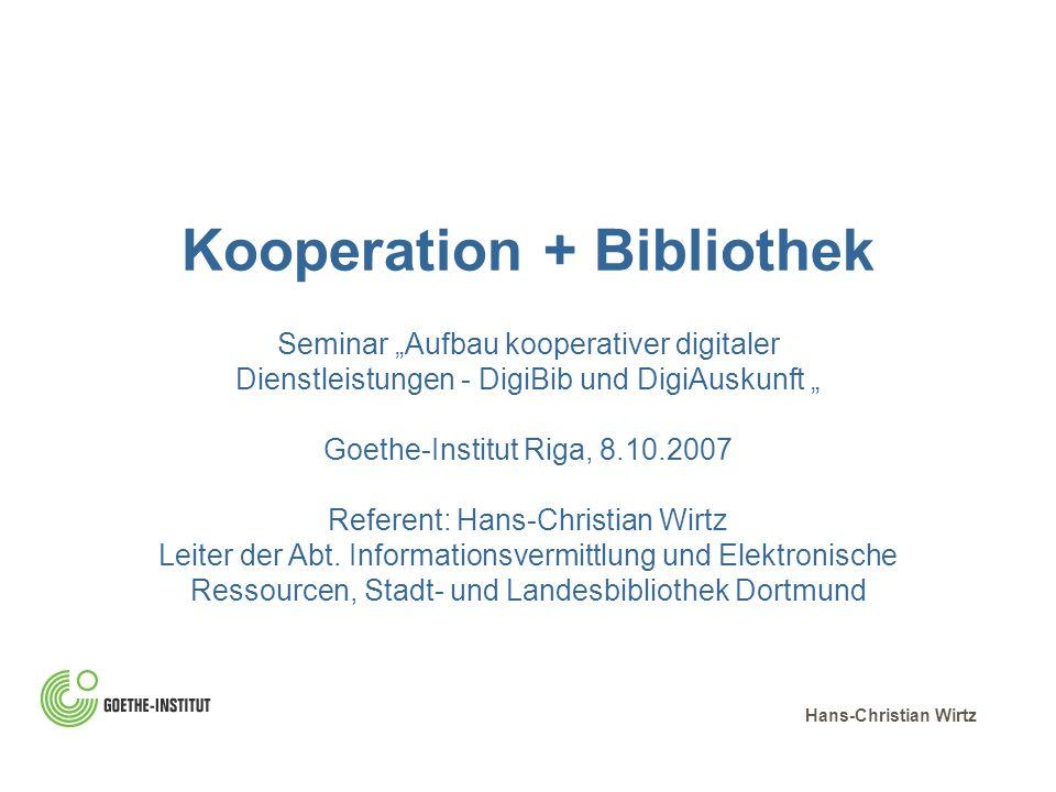 Kooperation + Bibliothek Seminar Aufbau kooperativer digitaler Dienstleistungen - DigiBib und DigiAuskunft Goethe-Institut Riga, 8.10.2007 Referent: H