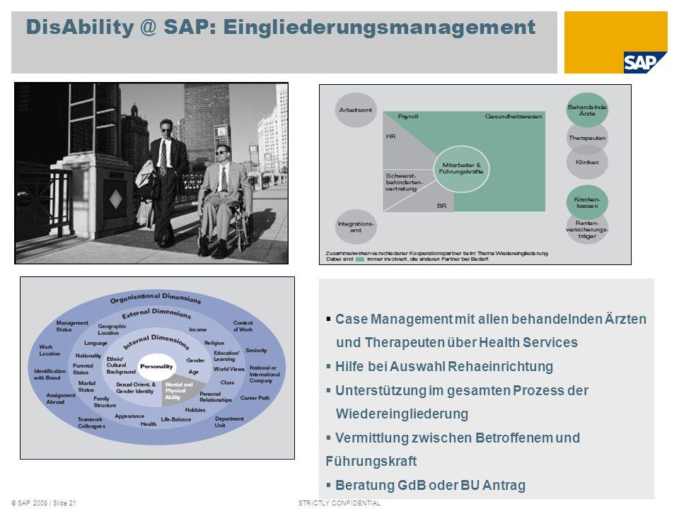 © SAP 2008 / Slide 20STRICTLY CONFIDENTIAL Family & Career @ SAP: Vereinbarkeit von Beruf und Familie Individuelle Beratung zu Themen wie Elternzeit,