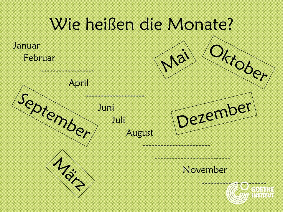 Wie heißen die Monate? Januar Februar ------------------ April -------------------- Juni Juli August ----------------------- -------------------------