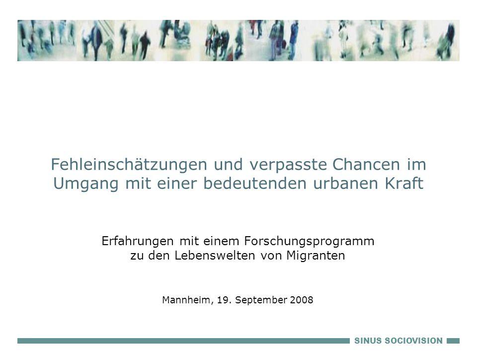 SINUS SOCIOVISION Fehleinschätzungen und verpasste Chancen im Umgang mit einer bedeutenden urbanen Kraft Erfahrungen mit einem Forschungsprogramm zu den Lebenswelten von Migranten Mannheim, 19.