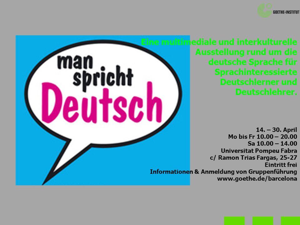 Eine multimediale und interkulturelle Ausstellung rund um die deutsche Sprache für Sprachinteressierte Deutschlerner und Deutschlehrer. 14. – 30. Apri