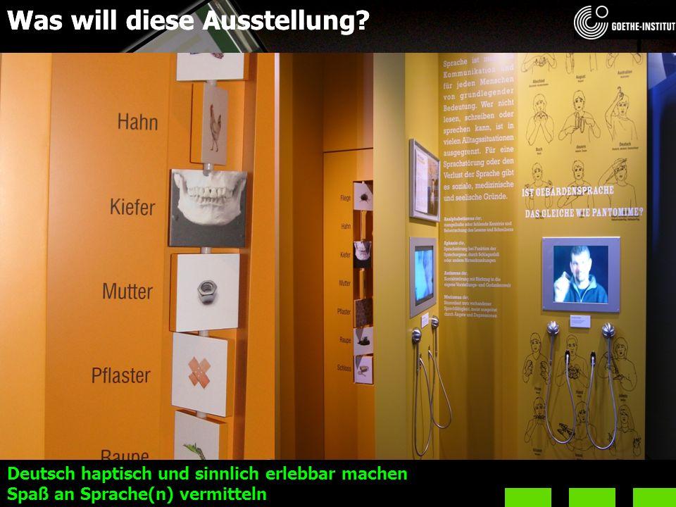 Deutsch haptisch und sinnlich erlebbar machen Spaß an Sprache(n) vermitteln Was will diese Ausstellung?