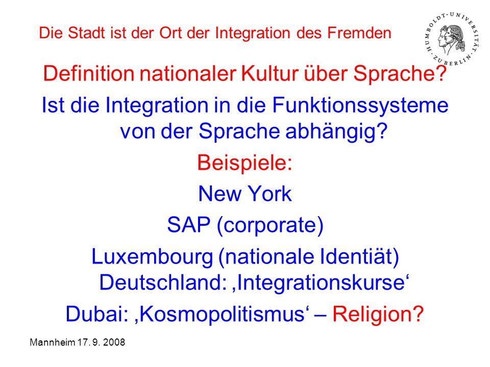 Die Stadt ist der Ort der Integration des Fremden Definition nationaler Kultur über Sprache? Ist die Integration in die Funktionssysteme von der Sprac