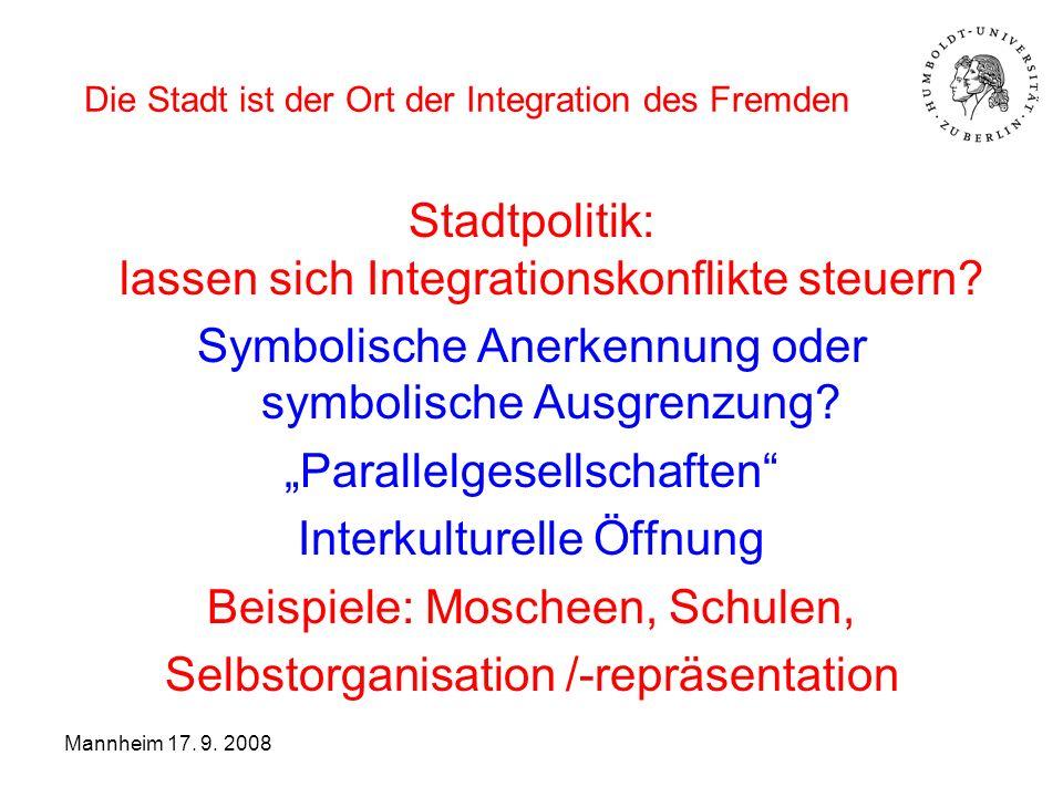 Die Stadt ist der Ort der Integration des Fremden Stadtpolitik: lassen sich Integrationskonflikte steuern? Symbolische Anerkennung oder symbolische Au