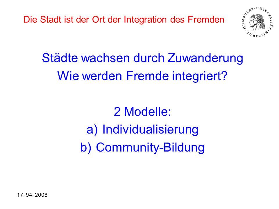 Die Stadt ist der Ort der Integration des Fremden Städte wachsen durch Zuwanderung Wie werden Fremde integriert? 2 Modelle: a)Individualisierung b)Com